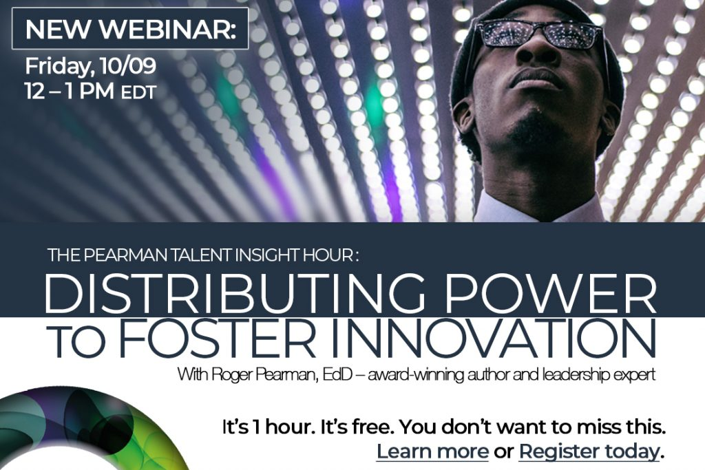 Pearman Talent Insight Hour: Distributing Power to Foster Innovation with award-winning author and leadership expert Roger Pearman